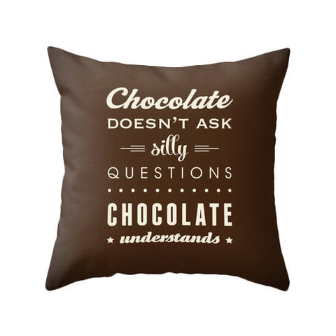 Chocolate doesn't ask silly questions Chocolate understands brown pillow - Latte Design  - 1
