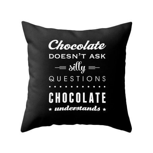 Chocolate doesn't ask silly questions Chocolate understands brown pillow - Latte Design  - 3
