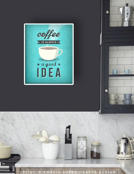 Coffee is always a good idea. Turquoise Coffee print - Latte Design  - 2