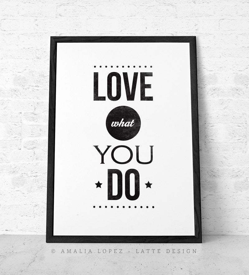 Love what you do. Black and white typography print - Latte Design  - 1
