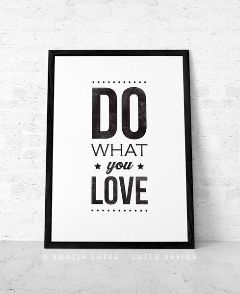 Love what you do. Black and white typography print - Latte Design  - 3