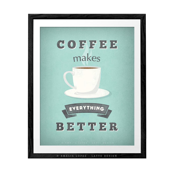 Coffee makes everything better. Gray Coffee print - Latte Design  - 3