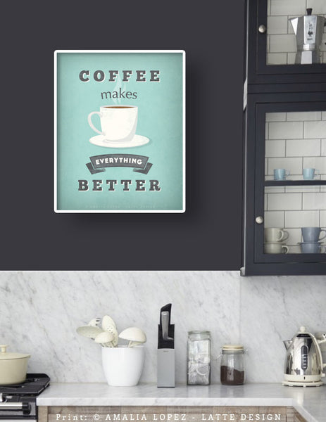 Coffee makes everything better. Mint Coffee print - Latte Design  - 2