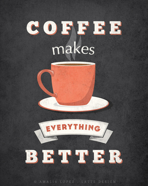 Coffee makes everything better. Gray Coffee print - Latte Design  - 5