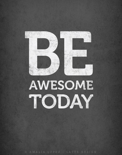 Be awesome today. Black and white motivational print - Latte Design  - 4