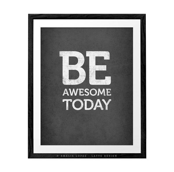 Be awesome today. Black and white motivational print - Latte Design  - 2