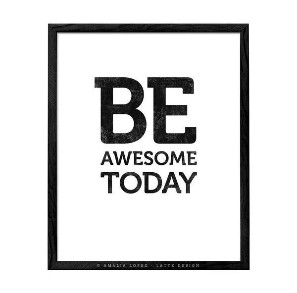 Be awesome today. Black and white motivational print - Latte Design  - 1