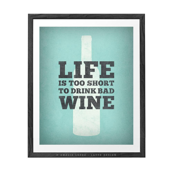 Life is too short to drink bad wine. Mint kitchen print - Latte Design  - 1