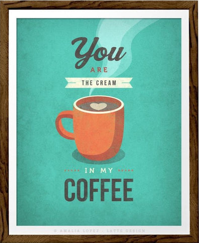 You are the cream in my coffee. Teal kitchen print - Latte Design  - 1