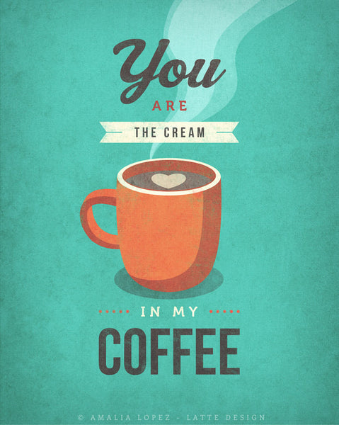 You are the cream in my coffee. Teal kitchen print - Latte Design  - 5