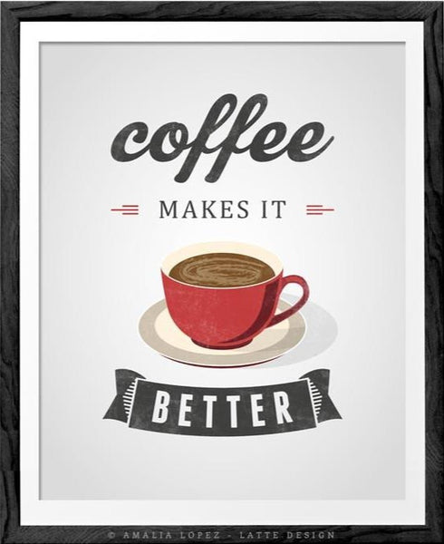 Coffee makes it better. Red Coffee print - Latte Design  - 1
