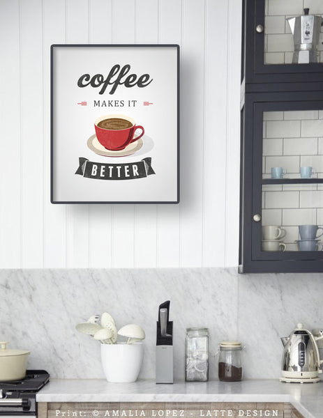 Coffee makes it better. Red Coffee print - Latte Design  - 3
