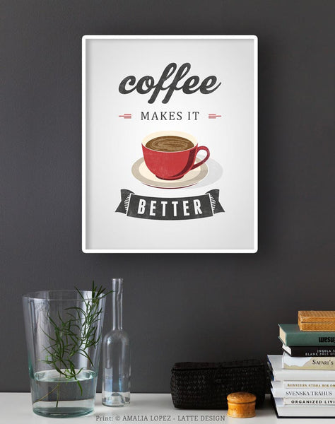 Coffee makes it better. Red Coffee print - Latte Design  - 2