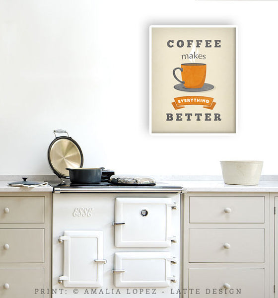 Coffee makes everything better. Cream Coffee print - Latte Design  - 3