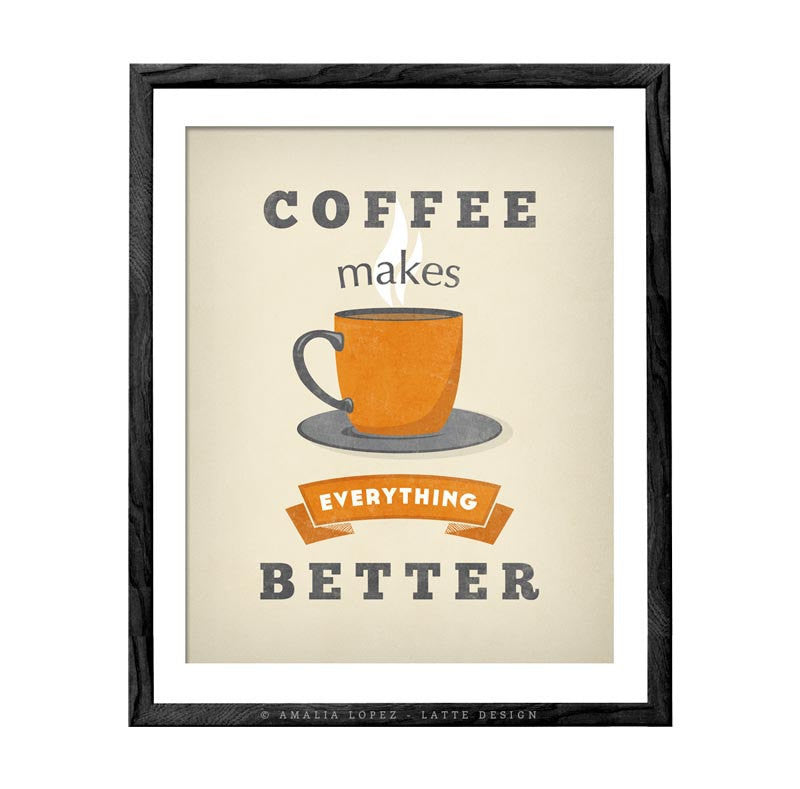 Coffee makes everything better. Cream Coffee print - Latte Design  - 1