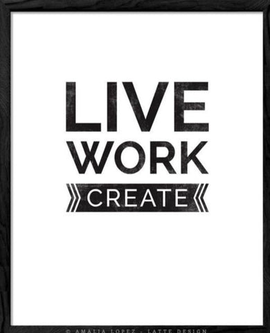 Live work create. Black and white motivational print - Latte Design  - 1
