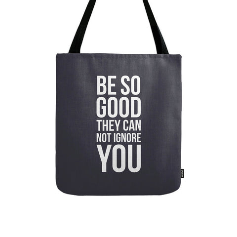 Be so good they can't ignore you. Black and white typography tote bag