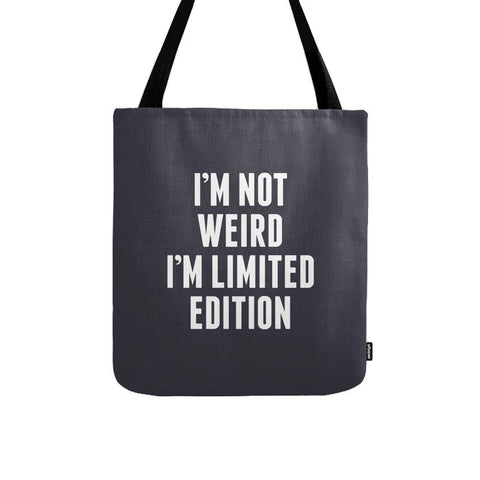 I'm not weird I'm limited edition. Black and white tote
