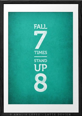 Fall seven times stand up eight. Teal motivational print - Latte Design  - 1