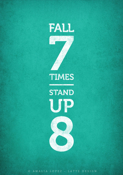 Fall seven times stand up eight. Teal motivational print - Latte Design  - 5