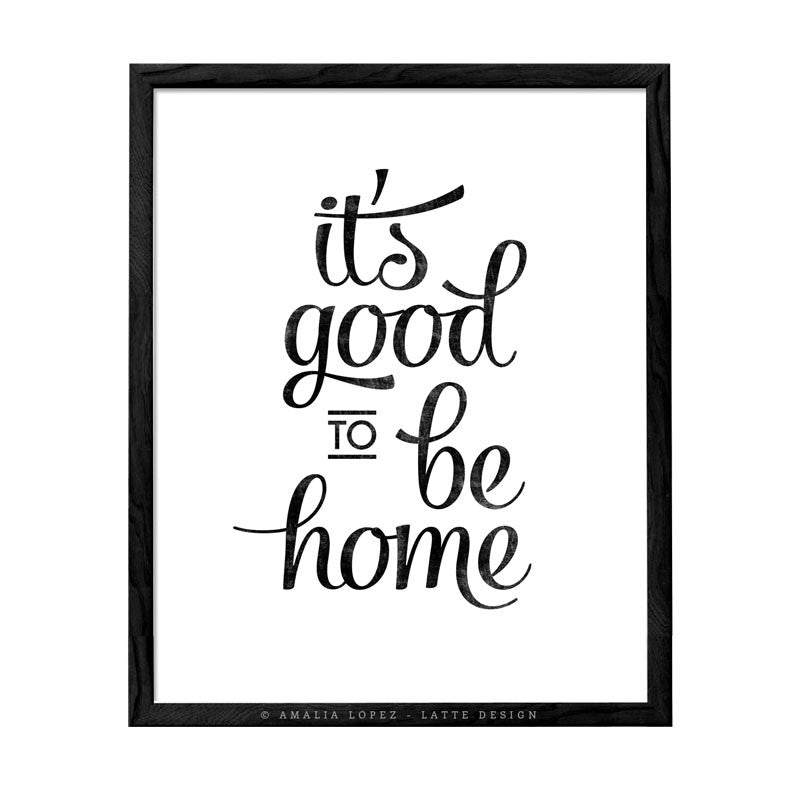It's good to be home. Black and white typography print - Latte Design  - 1