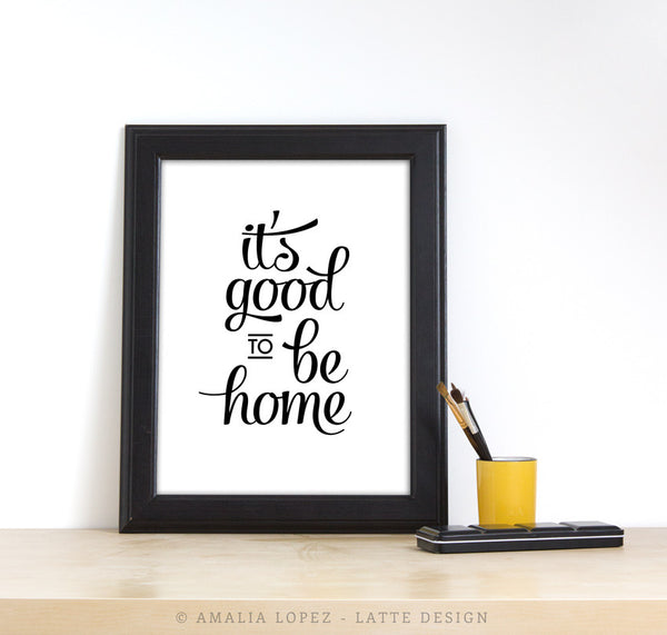 It's good to be home. Black and white typography print - Latte Design  - 2
