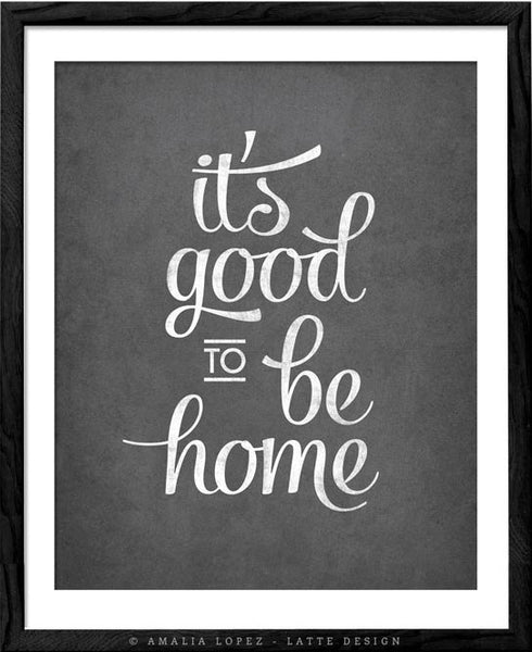 It's good to be home. Grey typography print