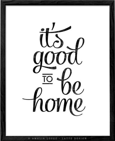 It's good to be home. Black and white typography print