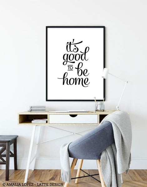 It's good to be home. Black typography print