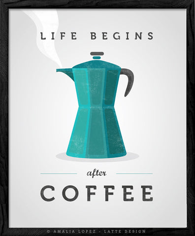 Life begins after coffee print. Teal kitchen print