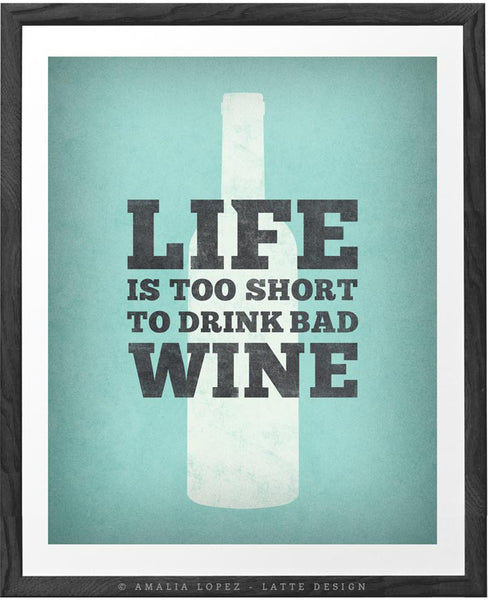 Life is too short to drink bad wine. Mint kitchen print