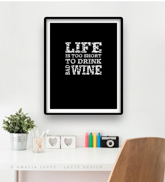 Life is too short to drink bad wine. Black and white kitchen print