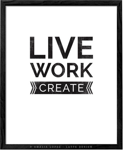 Live work create. Black and white motivational print