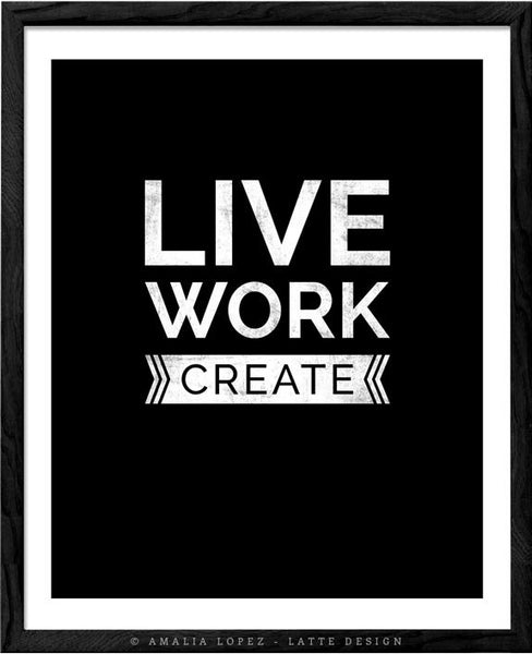 Live work create. Black and white typography print