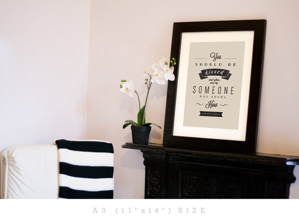 Gone with the wind quote. You should be kissed .... Cream print