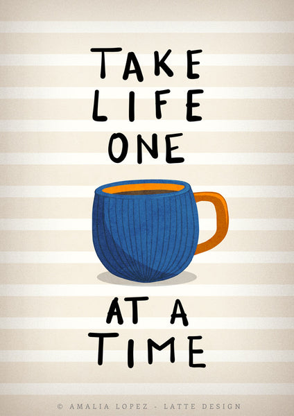 Take life one cup at a time print. Blue kitchen print