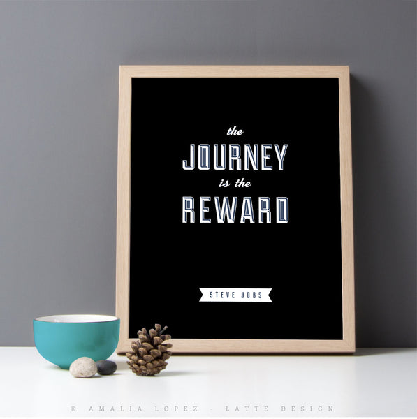 The Journey is the reward ... Steve Jobs quote. Black and white motivational print
