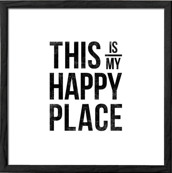 This is my happy place. Black and white typography print