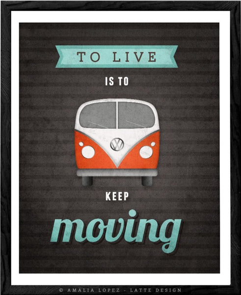 To live is to keep moving. VW print. Black motivational print
