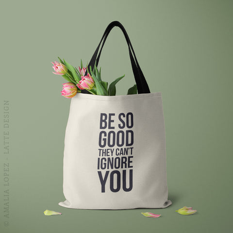 Be so good they can't ignore you. Light cream tote bag