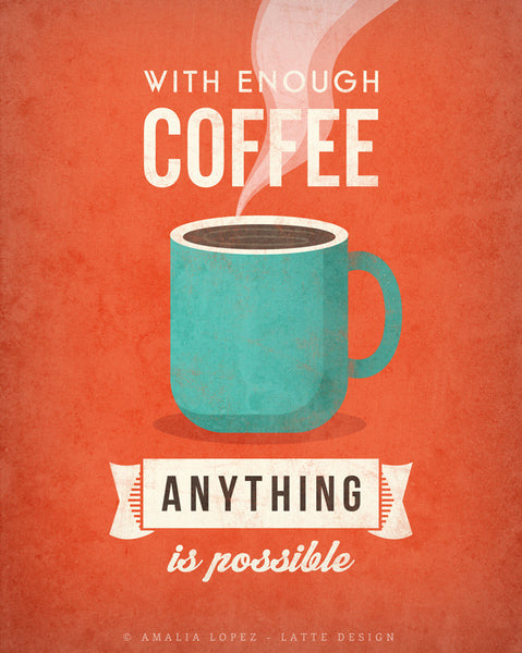 With enough coffee anything is possible. Burnt orange print - Latte Design  - 6
