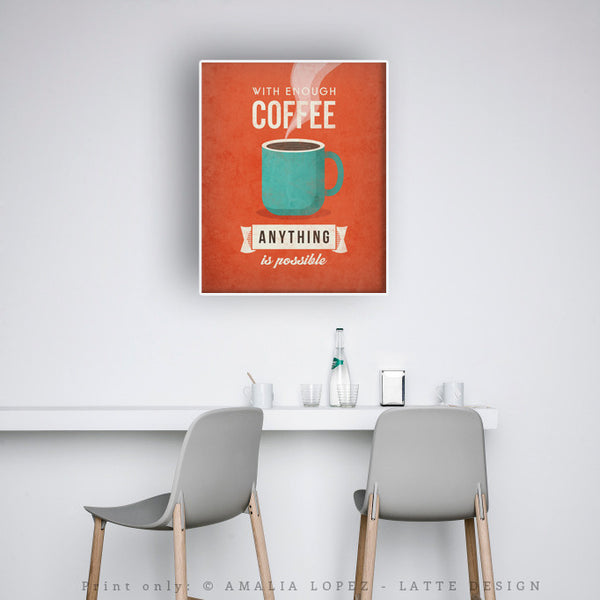 With enough coffee anything is possible. Burnt orange print - Latte Design  - 3