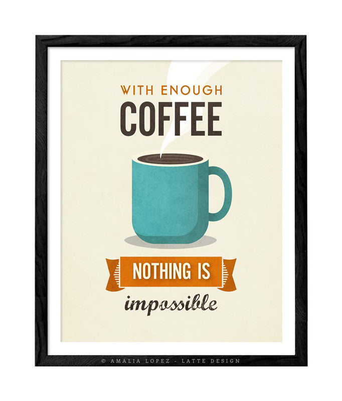 With enough coffee nothing is impossible. Cream print - Latte Design  - 1