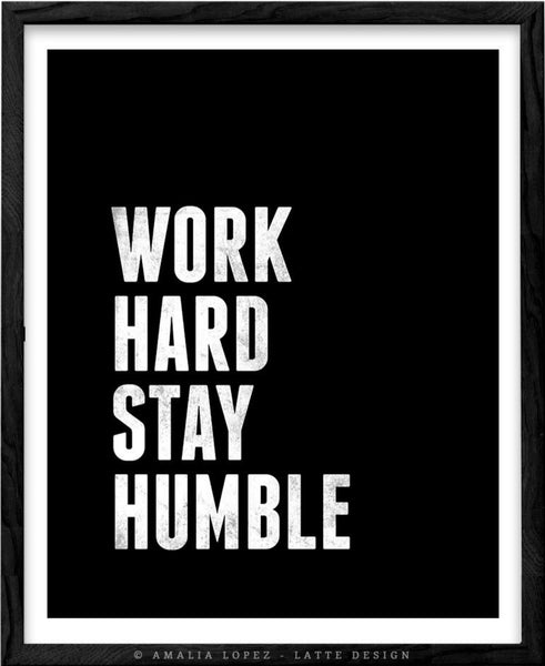 Work hard Stay humble. Black and white motivational print