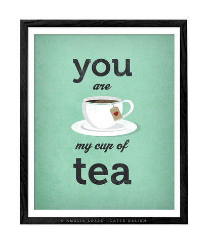 You are my cup of tea print. Mint love print