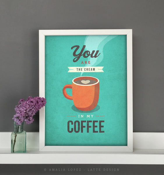 You are the cream in my coffee. Teal kitchen print - Latte Design  - 2