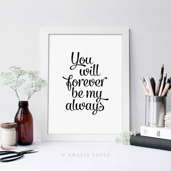 You will forever be my always print. Black and white love print