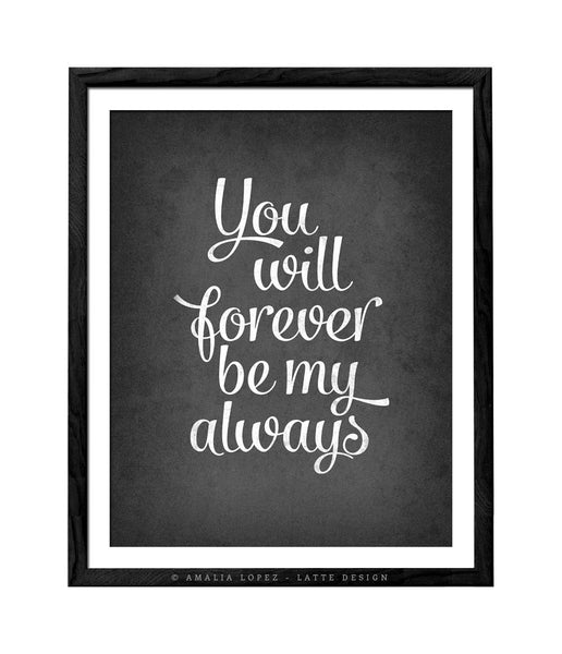 You will forever be my always print. Black and white love print - Latte Design  - 3