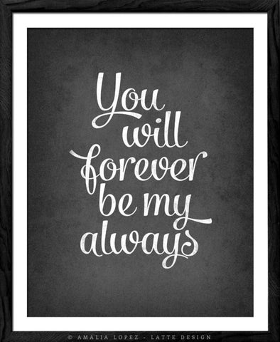 You will forever be my always print. Gray love print - Latte Design  - 1