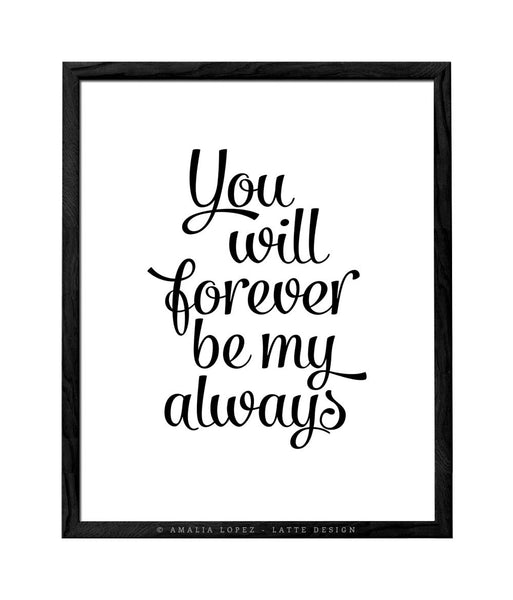 You will forever be my always print. Gray love print - Latte Design  - 2
